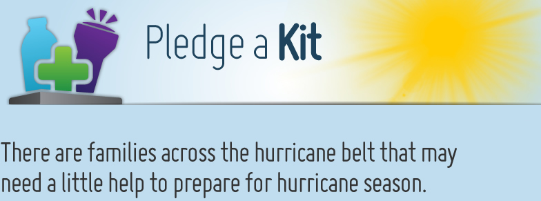 Pledge A Kit: There are families across the hurricane belt that may need a little help to prepare for hurricane season.