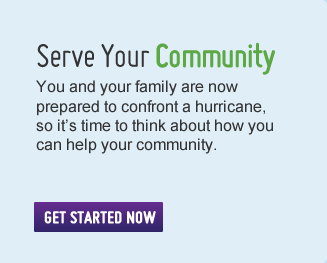Serve Your Community – you and your family are now prepared to confront a hurricane, so it's time to think about how you can help your community