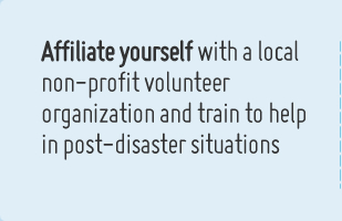 Affiliate yourself with a local non-profit volunteer organization and train to help in post-disaster situations